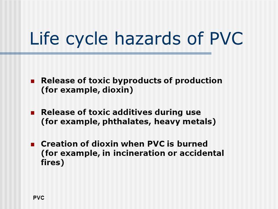 PVC Phthalate plasticizers Danish EPA stated that, phthalates are the most abundant man made environmental pollutants & human intake per day, via various routes, is measured in tens of milligrams. 1995 Phthalates do not bond to PVC and leach readily.