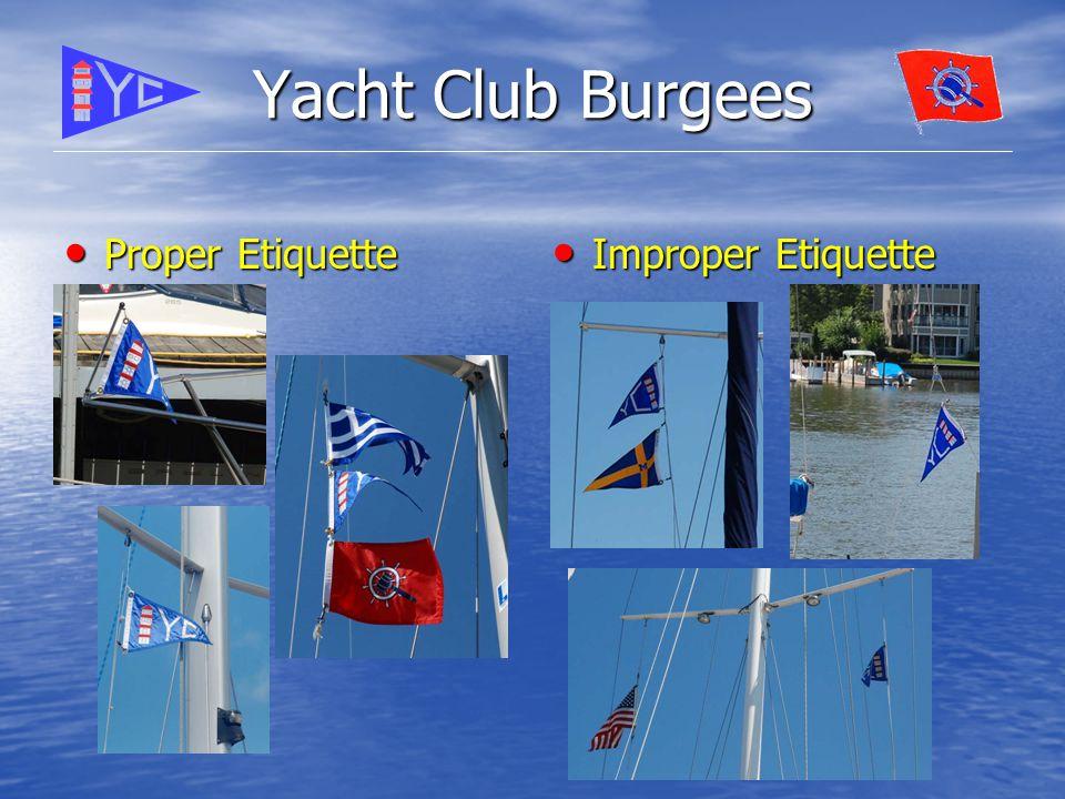 Yacht Club Burgees Proper Etiquette Proper Etiquette Improper Etiquette Improper Etiquette