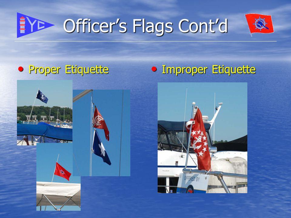 Officer's Flags Cont'd Proper Etiquette Proper Etiquette Improper Etiquette Improper Etiquette