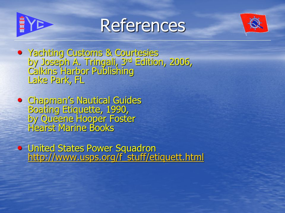 References Yachting Customs & Courtesies by Joseph A.