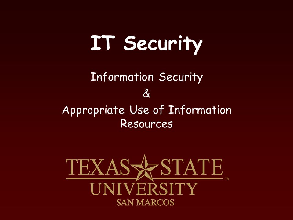 IT Security Information Security & Appropriate Use of Information Resources