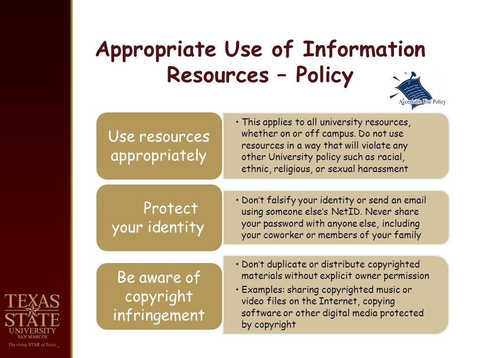 Appropriate Use of Information Resources – Policy This applies to all university resources, whether on or off campus.