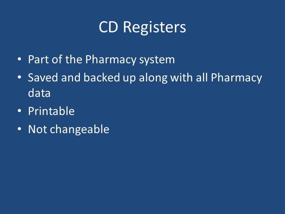 CD Registers Part of the Pharmacy system Saved and backed up along with all Pharmacy data Printable Not changeable