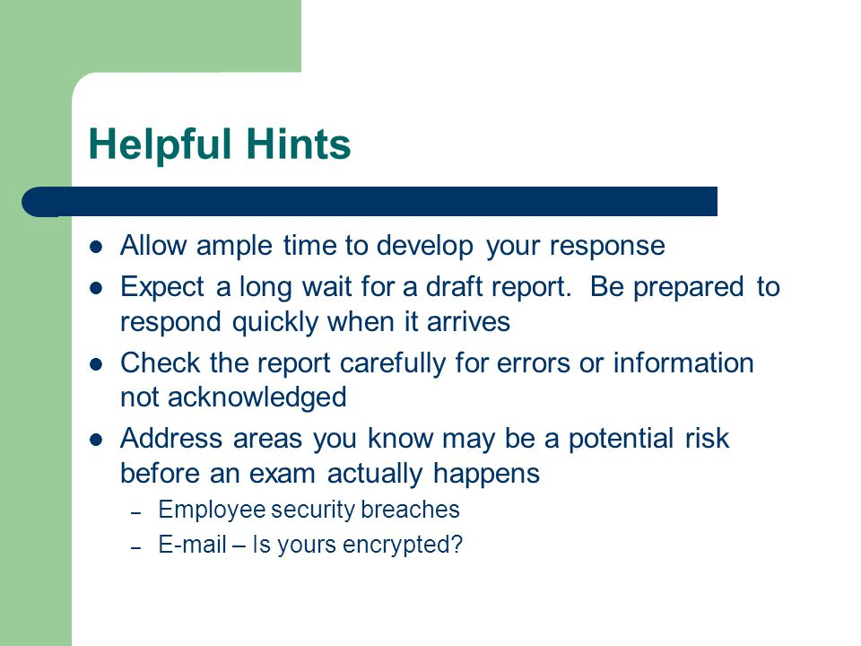 Helpful Hints Allow ample time to develop your response Expect a long wait for a draft report.