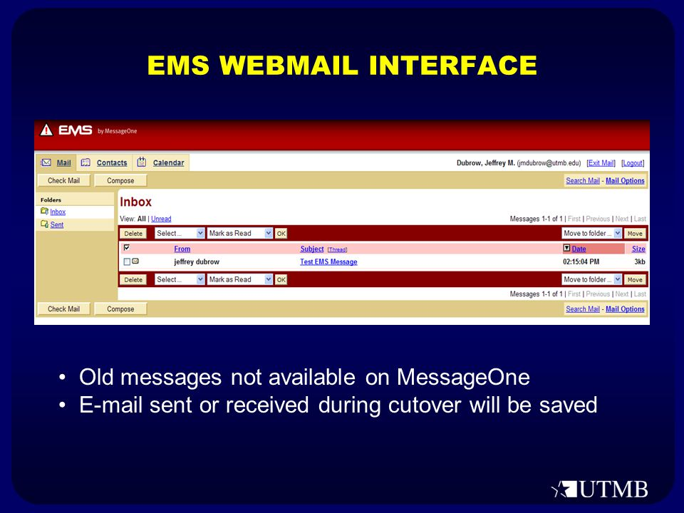 EMS WEBMAIL INTERFACE Old messages not available on MessageOne E-mail sent or received during cutover will be saved