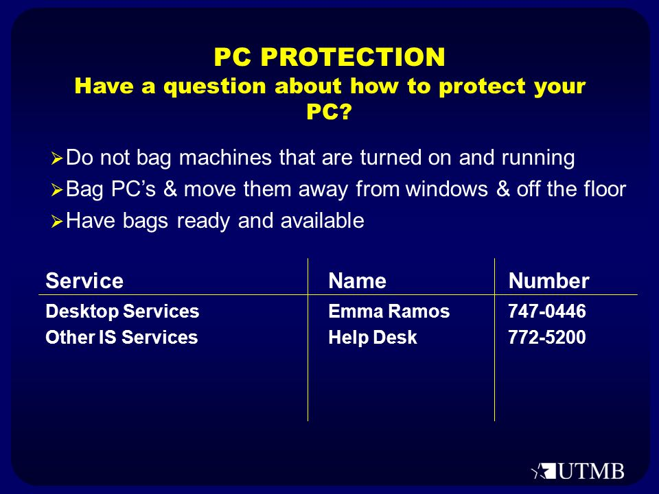 747-0446 772-5200 Emma Ramos Help Desk Desktop Services Other IS Services NumberNameService PC PROTECTION Have a question about how to protect your PC