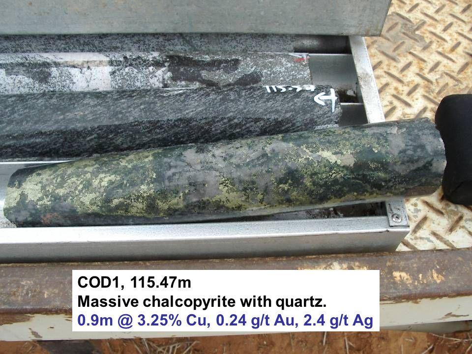 COD1, 115.47m Massive chalcopyrite with quartz. 0.9m @ 3.25% Cu, 0.24 g/t Au, 2.4 g/t Ag