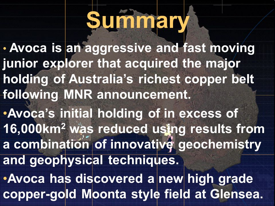 Summary Avoca is an aggressive and fast moving junior explorer that acquired the major holding of Australia's richest copper belt following MNR announ