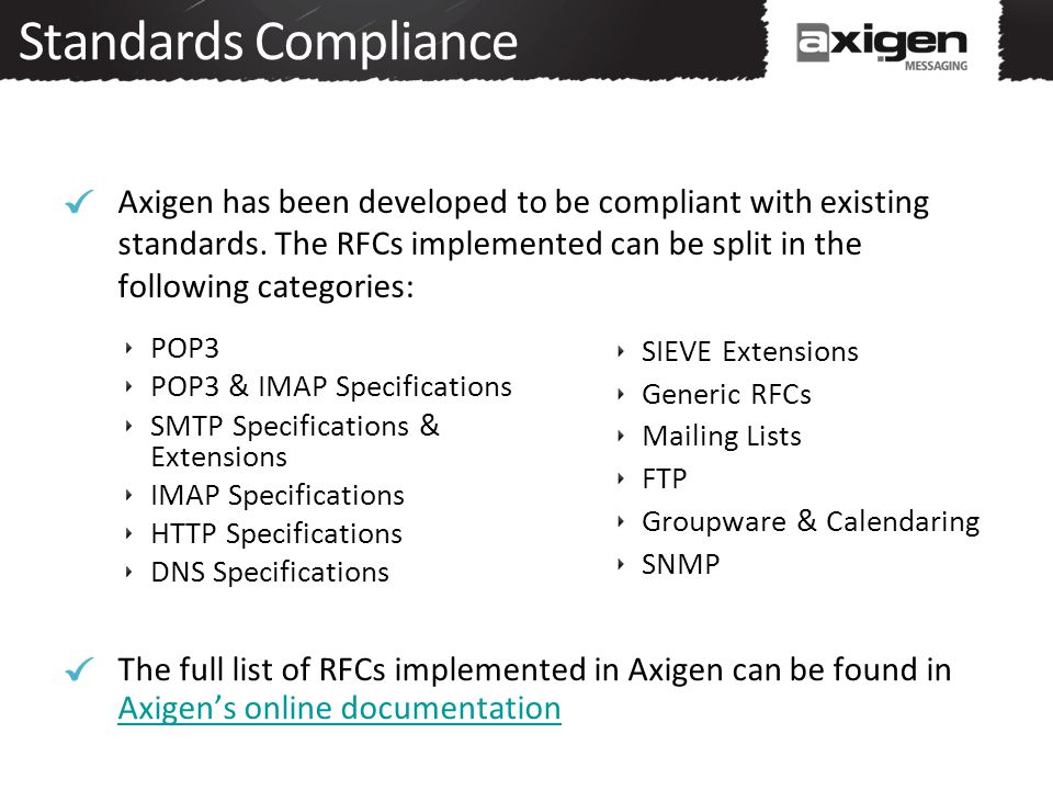 Standards Compliance Axigen has been developed to be compliant with existing standards.
