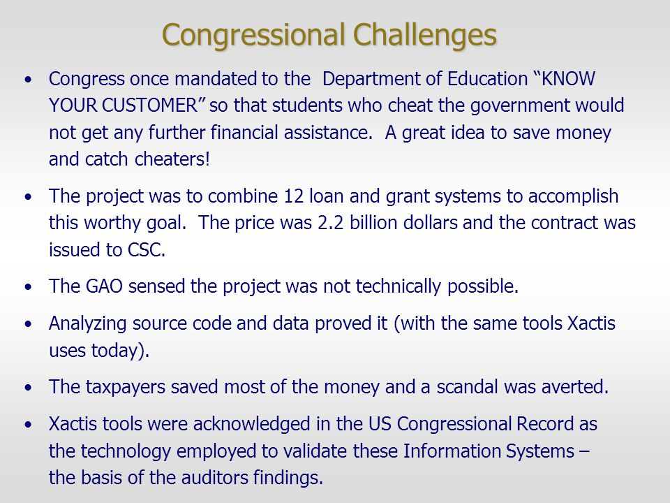 Congressional Challenges Congress once mandated to the Department of Education KNOW YOUR CUSTOMER so that students who cheat the government would not get any further financial assistance.