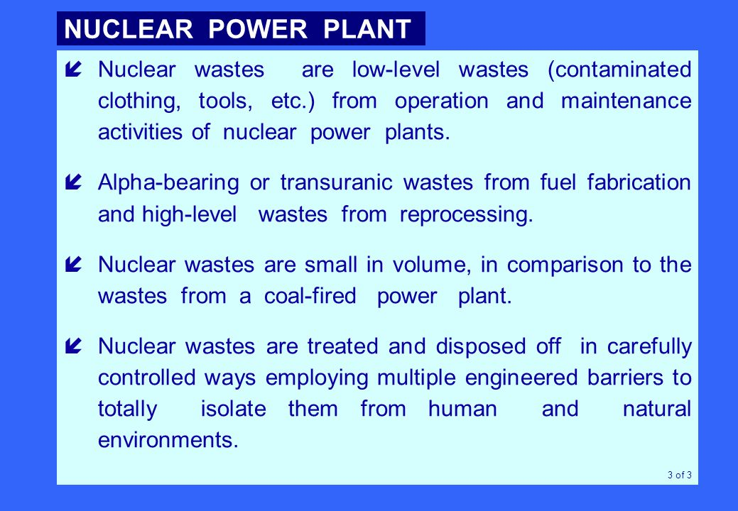 íNuclear wastes are low-level wastes (contaminated clothing, tools, etc.) from operation and maintenance activities of nuclear power plants.