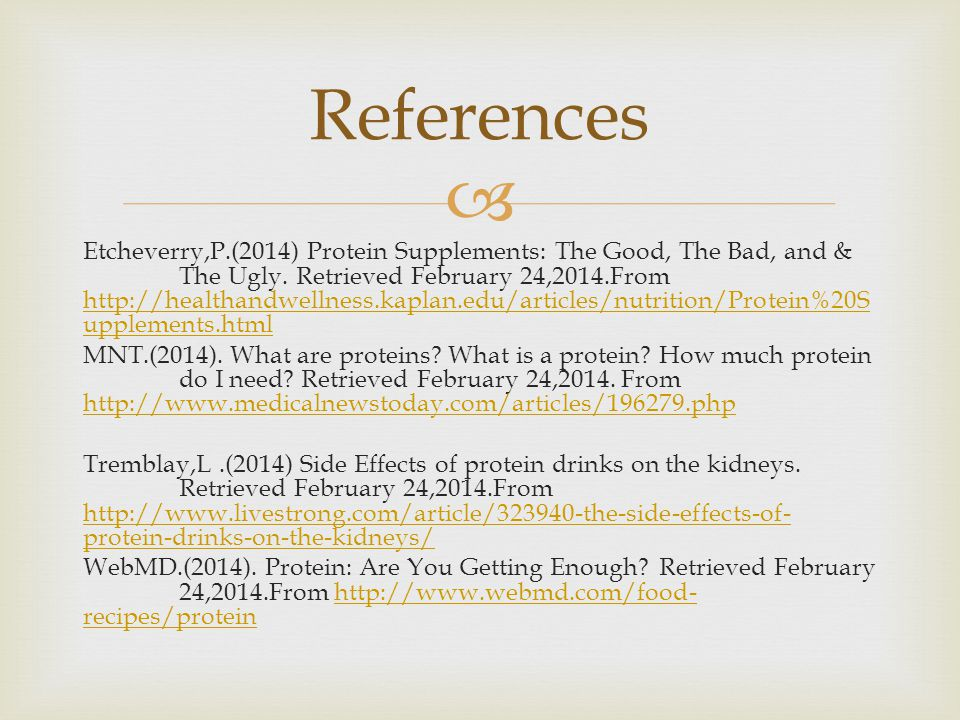  Etcheverry,P.(2014) Protein Supplements: The Good, The Bad, and & The Ugly. Retrieved February 24,2014.From http://healthandwellness.kaplan.edu/arti