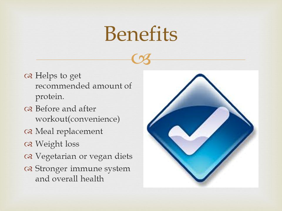  Benefits  Helps to get recommended amount of protein.  Before and after workout(convenience)  Meal replacement  Weight loss  Vegetarian or vega