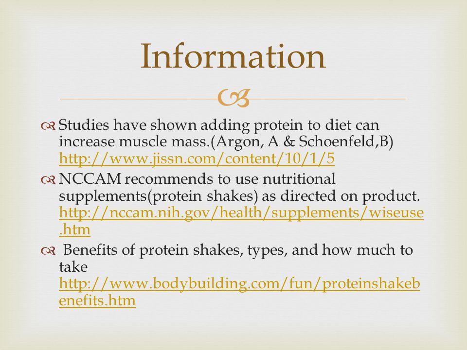   Studies have shown adding protein to diet can increase muscle mass.(Argon, A & Schoenfeld,B) http://www.jissn.com/content/10/1/5 http://www.jissn.