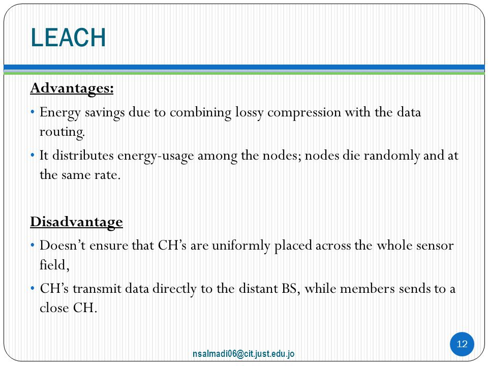 LEACH Advantages: Energy savings due to combining lossy compression with the data routing.