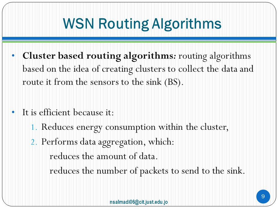 WSN Routing Algorithms Cluster based routing algorithms: routing algorithms based on the idea of creating clusters to collect the data and route it from the sensors to the sink (BS).
