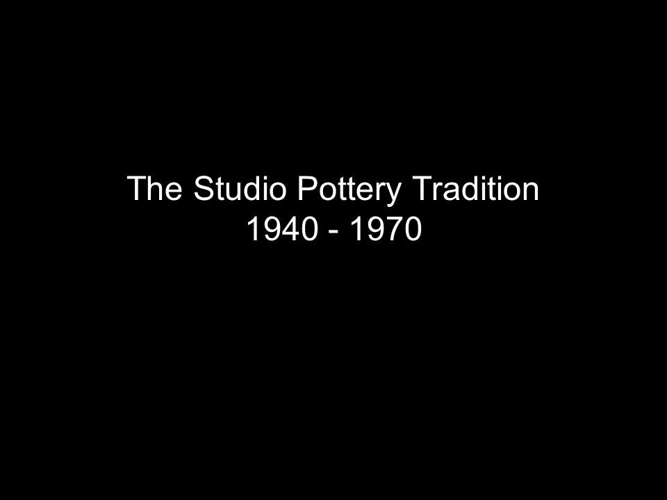 The Studio Pottery Tradition 1940 - 1970
