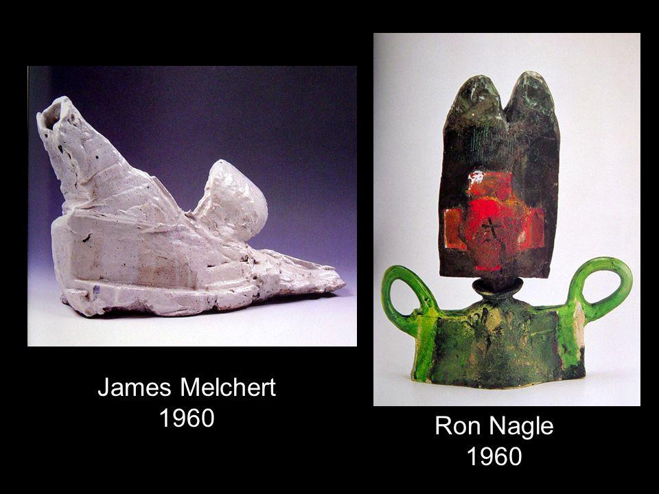Ron Nagle 1960 James Melchert 1960