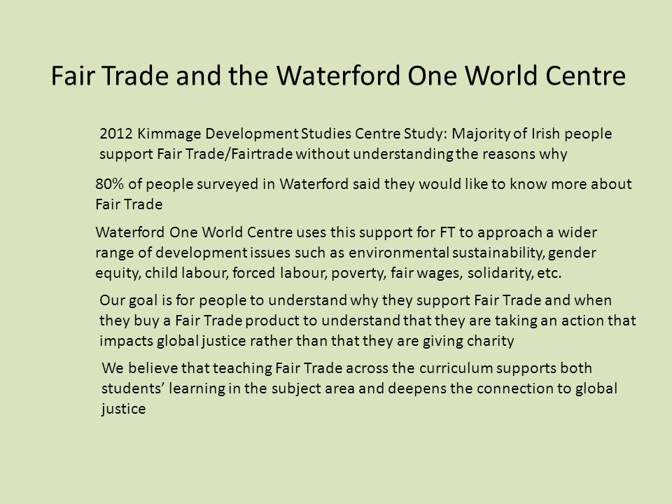 Fair Trade and the Waterford One World Centre 2012 Kimmage Development Studies Centre Study: Majority of Irish people support Fair Trade/Fairtrade wit