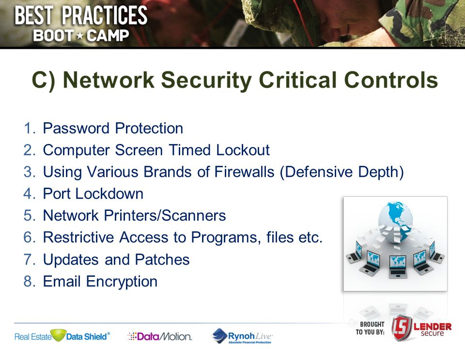 1.Password Protection 2.Computer Screen Timed Lockout 3.Using Various Brands of Firewalls (Defensive Depth) 4.Port Lockdown 5.Network Printers/Scanner