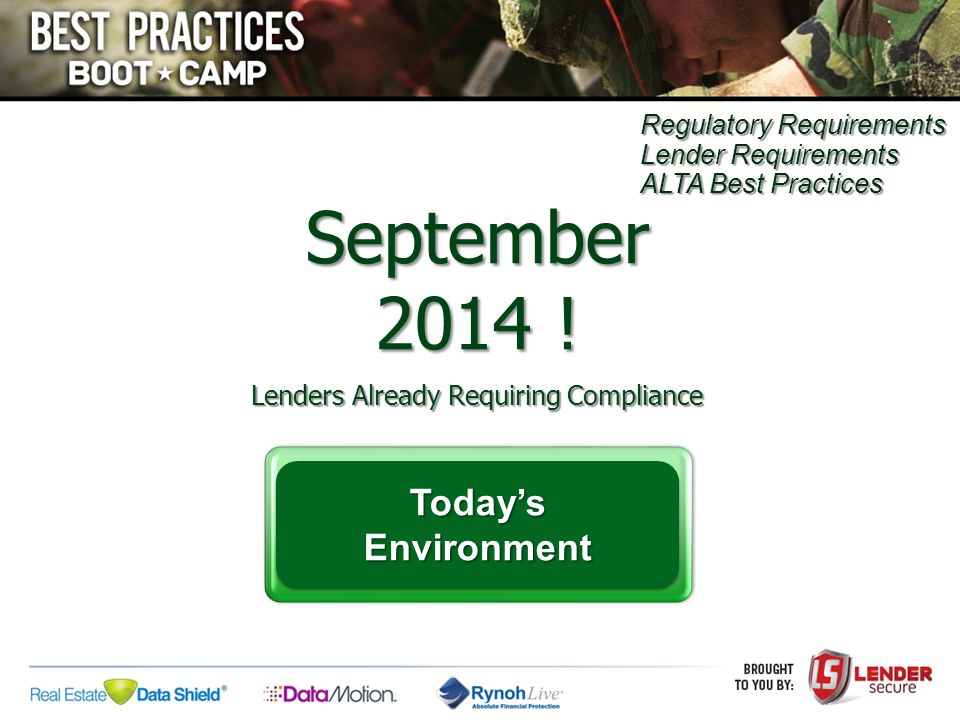 Regulatory Requirements Lender Requirements ALTA Best Practices September 2014 ! Lenders Already Requiring Compliance Today'sEnvironment