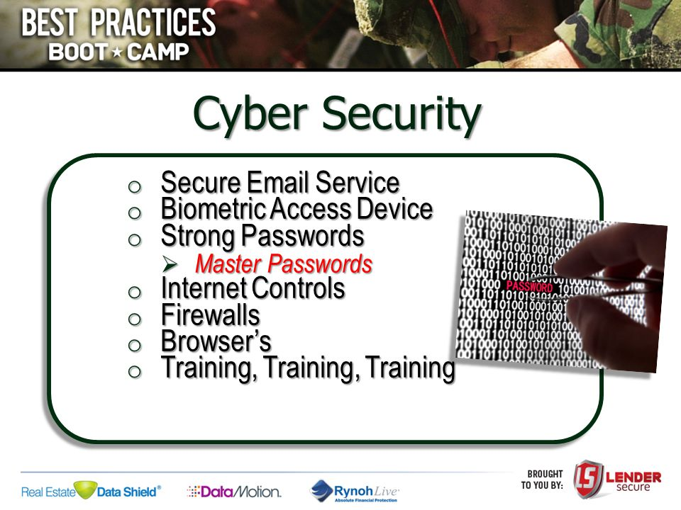 Cyber Security o Secure Email Service o Biometric Access Device o Strong Passwords  Master Passwords o Internet Controls o Firewalls o Browser's o Tr