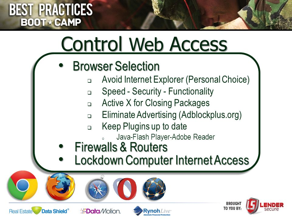 Control Web Access Browser Selection Browser Selection  Avoid Internet Explorer (Personal Choice)  Speed - Security - Functionality  Active X for C