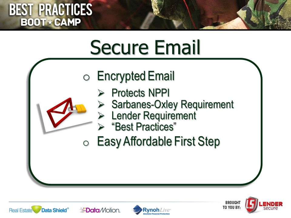 "Secure Email o Encrypted Email  Protects NPPI  Sarbanes-Oxley Requirement  Lender Requirement  ""Best Practices  ""Best Practices"" o Easy Affordabl"