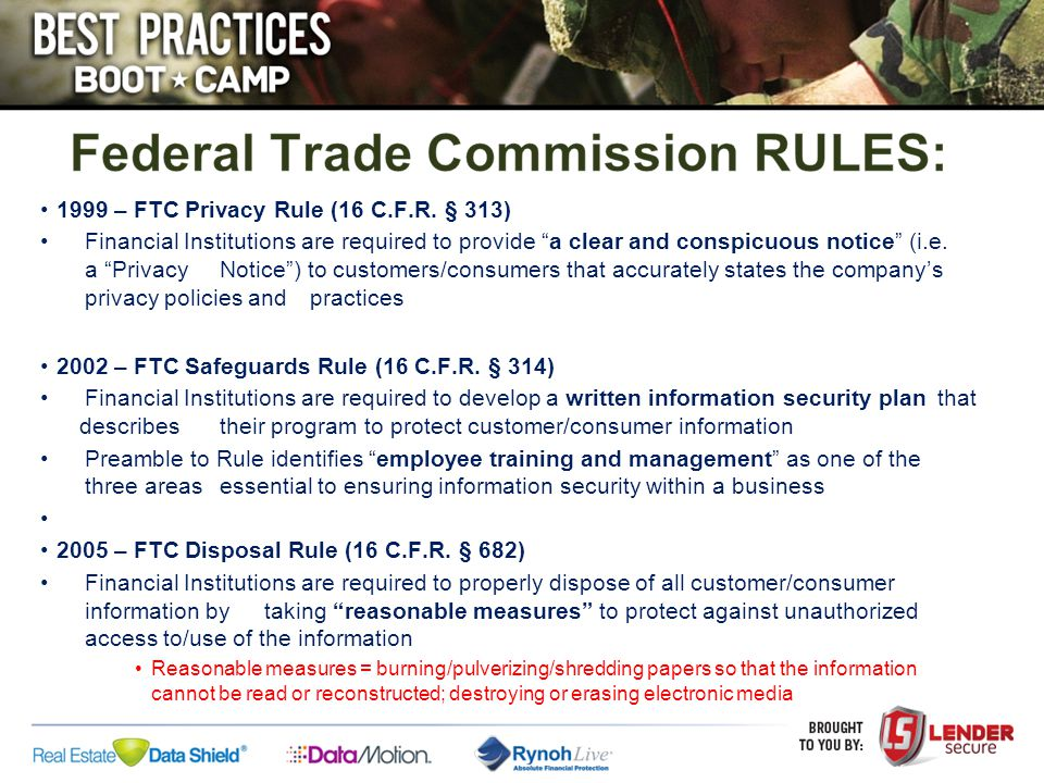 "1999 – FTC Privacy Rule (16 C.F.R. § 313) Financial Institutions are required to provide ""a clear and conspicuous notice"" (i.e. a ""Privacy Notice"") to"