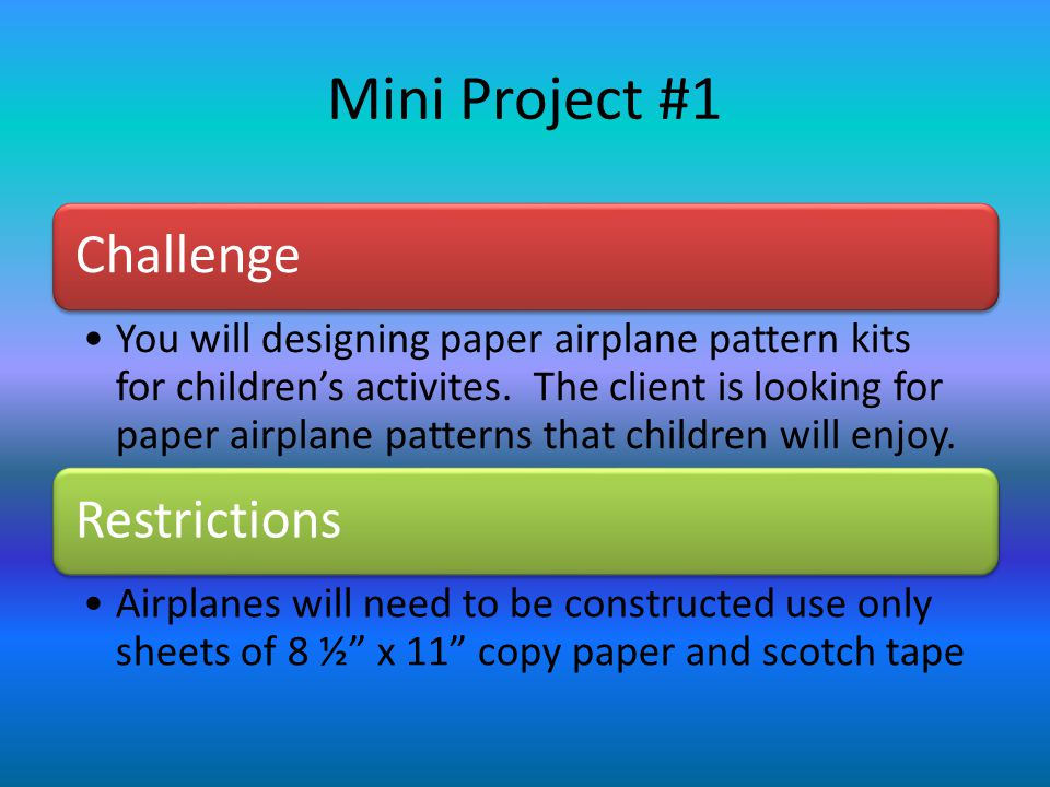 Mini Project #1 Challenge You will designing paper airplane pattern kits for children's activites.