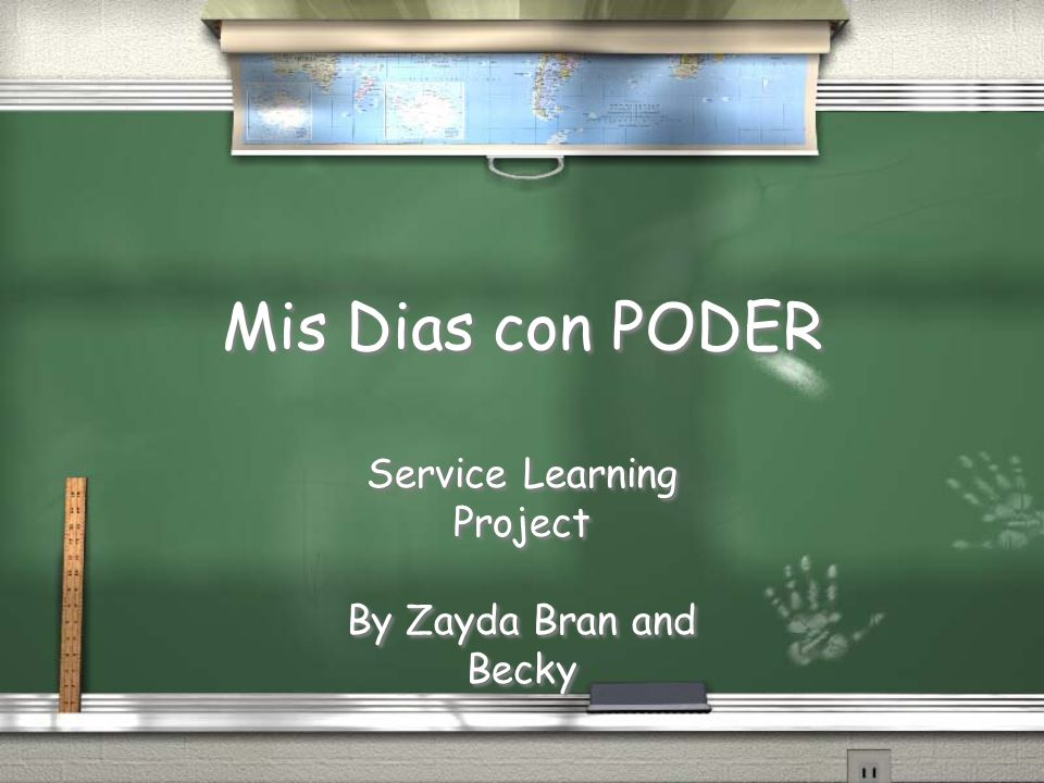Mis Dias con PODER Service Learning Project By Zayda Bran and Becky Service Learning Project By Zayda Bran and Becky
