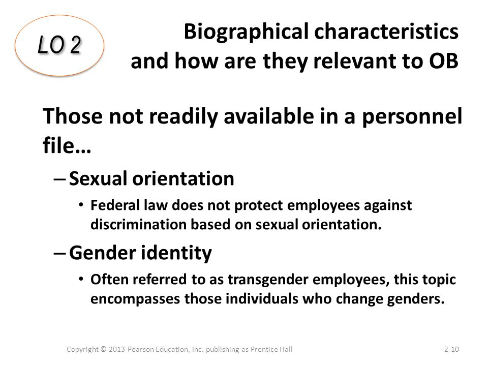 Biographical characteristics and how are they relevant to OB – Sexual orientation Federal law does not protect employees against discrimination based