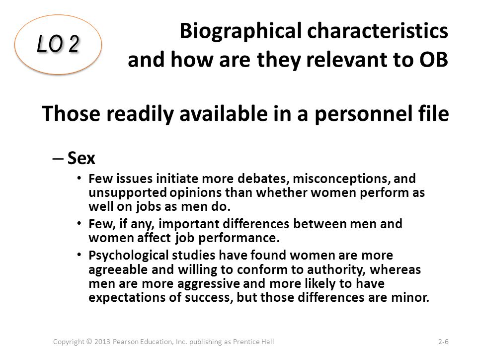 Biographical characteristics and how are they relevant to OB – Sex Few issues initiate more debates, misconceptions, and unsupported opinions than whe