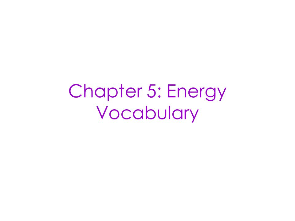 Chapter 5: Energy Vocabulary