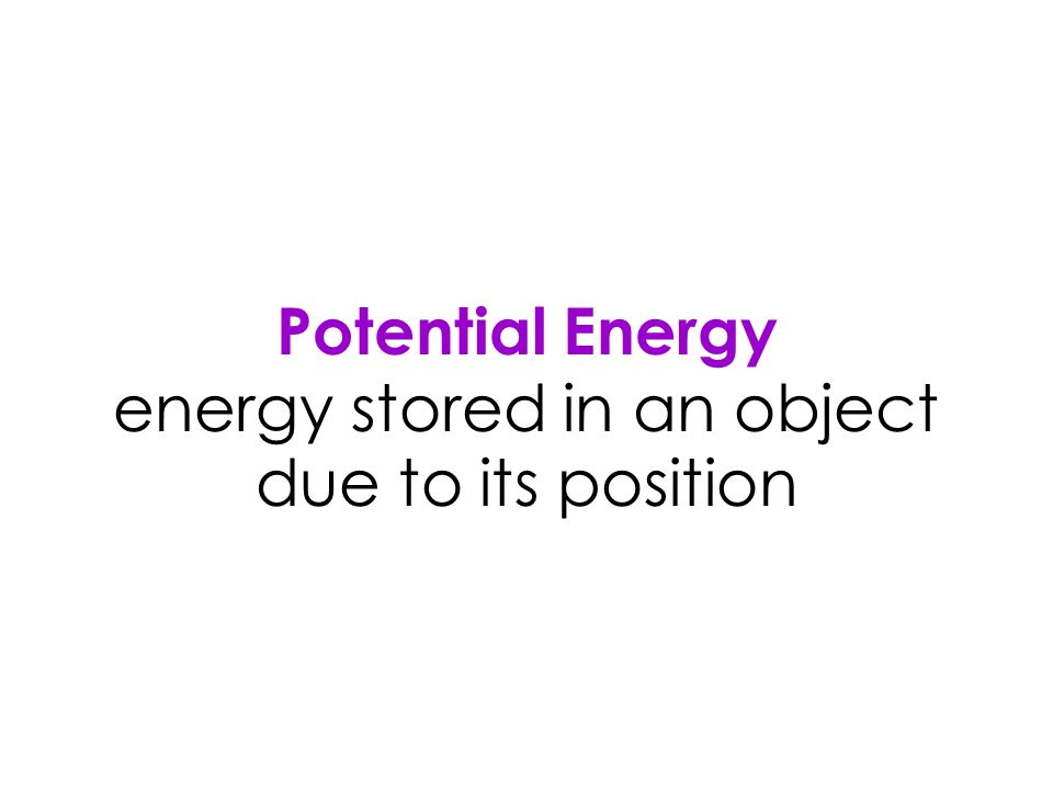Potential Energy energy stored in an object due to its position