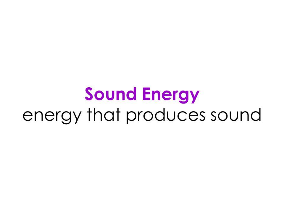 Sound Energy energy that produces sound