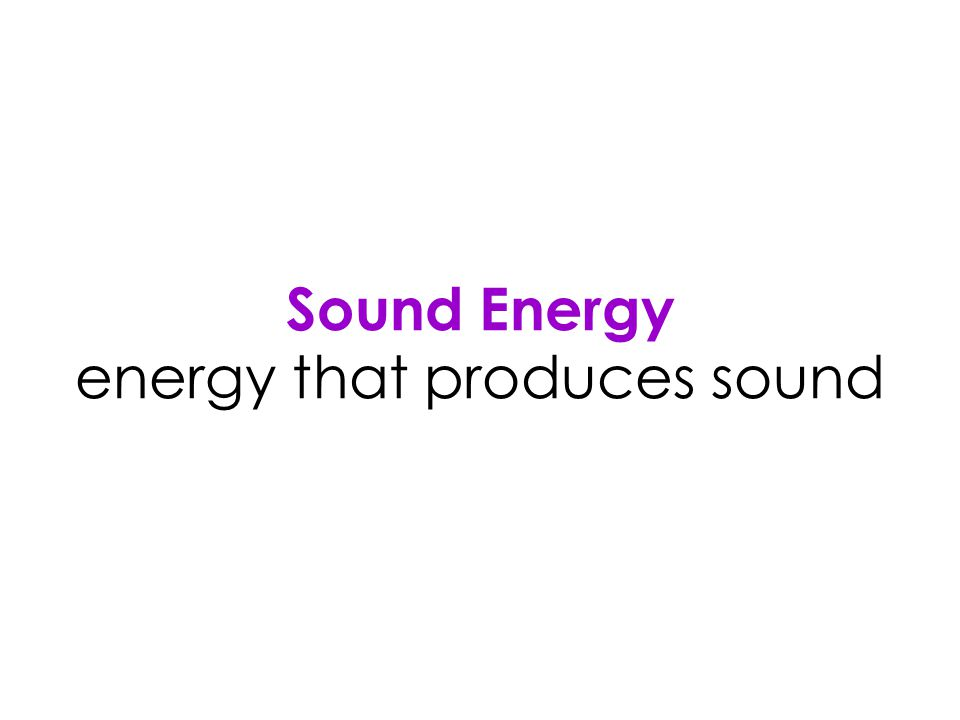 Sound Energy energy that produces sound