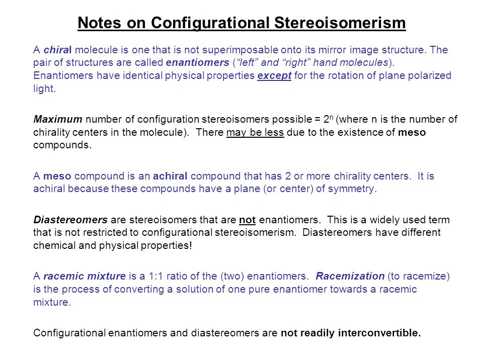 Notes on Configurational Stereoisomerism A chiral molecule is one that is not superimposable onto its mirror image structure.