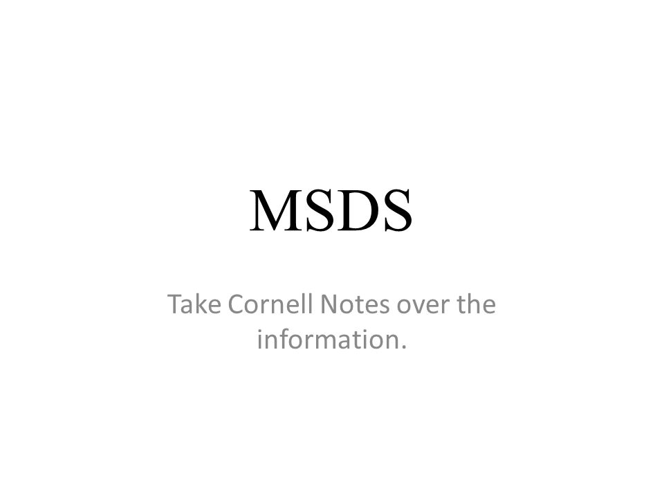 MSDS Take Cornell Notes over the information.