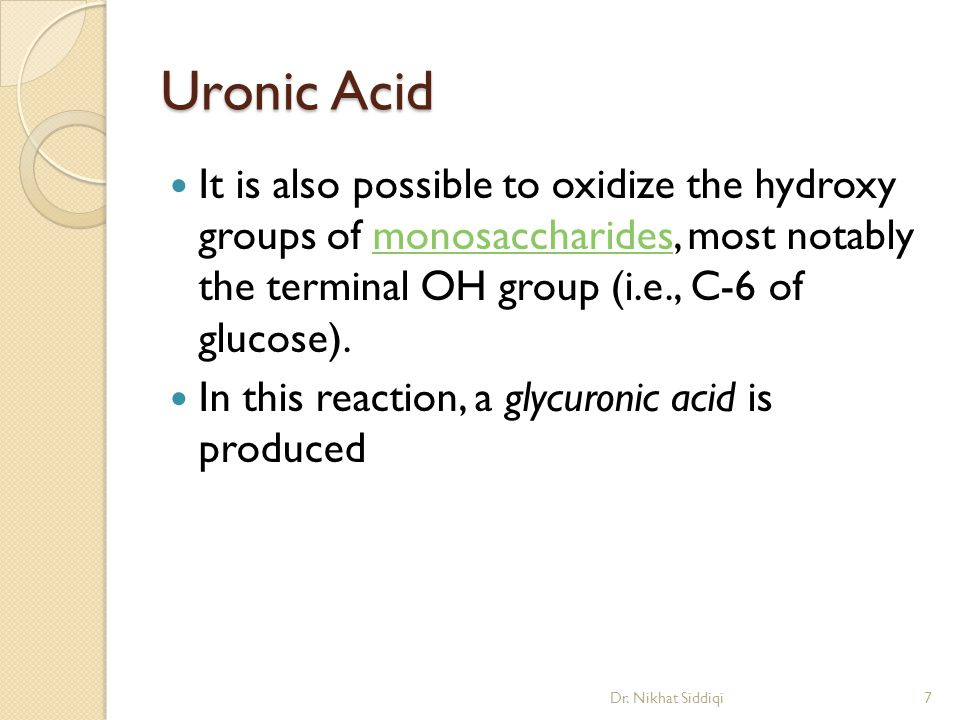 Uronic Acid It is also possible to oxidize the hydroxy groups of monosaccharides, most notably the terminal OH group (i.e., C-6 of glucose).monosaccharides In this reaction, a glycuronic acid is produced Dr.