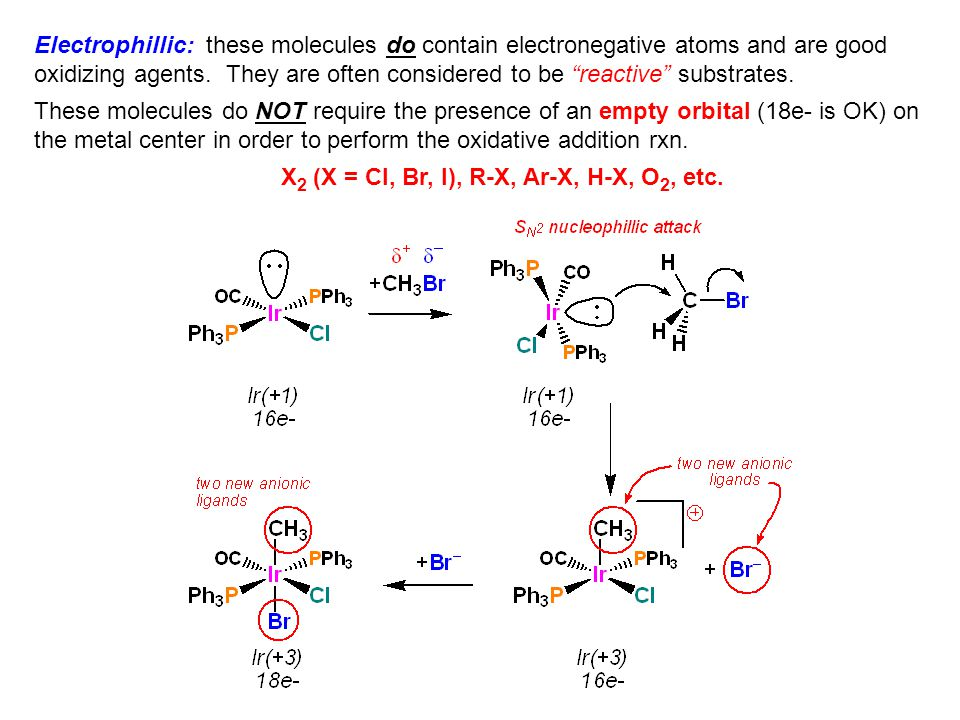 """Electrophillic: these molecules do contain electronegative atoms and are good oxidizing agents. They are often considered to be """"reactive"""" substrates"""