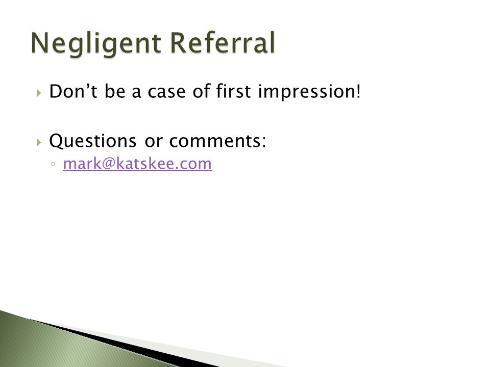  Don't be a case of first impression!  Questions or comments: ◦ mark@katskee.com mark@katskee.com