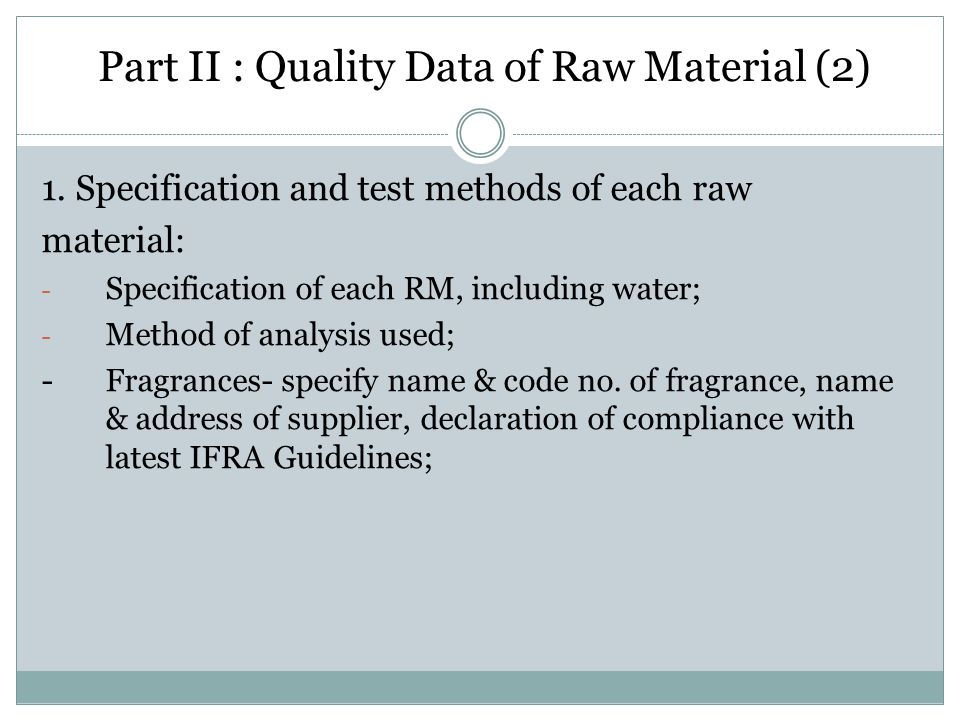 Part II : Quality Data of Raw Material (2) 1. Specification and test methods of each raw material: - Specification of each RM, including water; - Meth