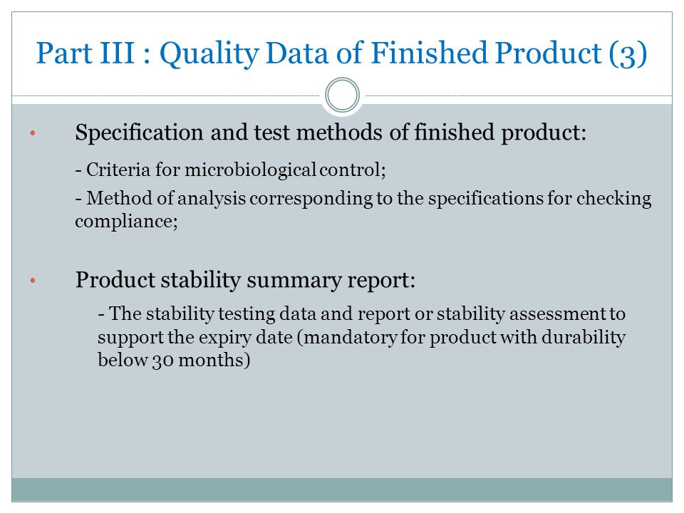 Part III : Quality Data of Finished Product (3) Specification and test methods of finished product: - Criteria for microbiological control; - Method o