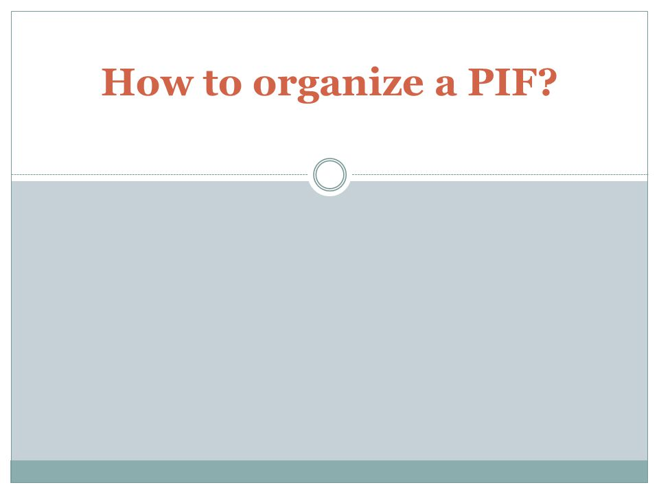 How to organize a PIF?