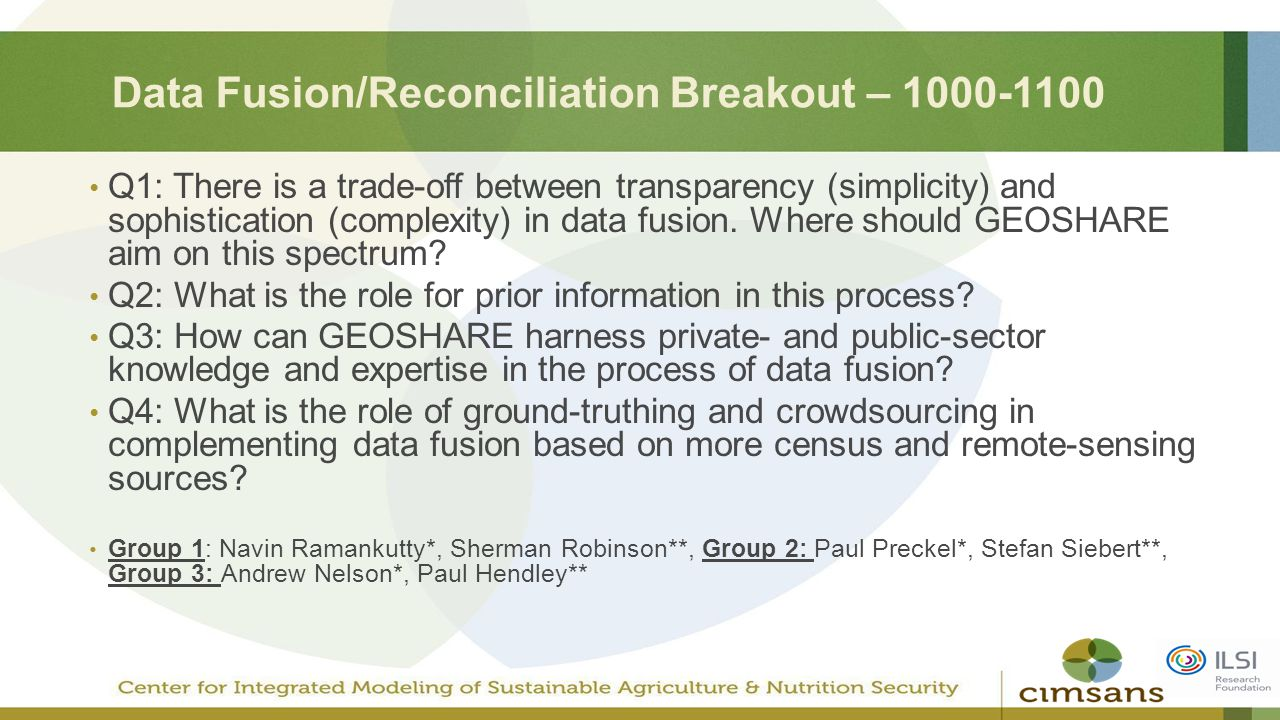 Data Fusion/Reconciliation Breakout – 1000-1100 Q1: There is a trade-off between transparency (simplicity) and sophistication (complexity) in data fus
