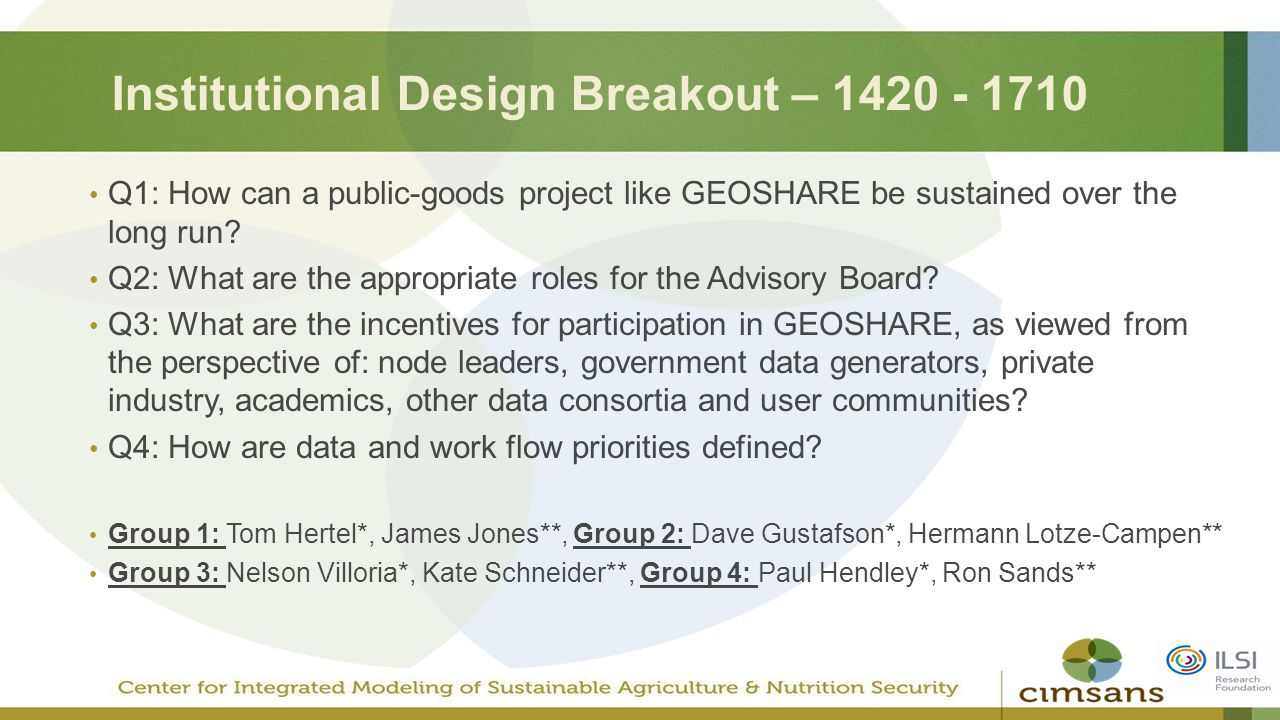 Institutional Design Breakout – 1420 - 1710 Q1: How can a public-goods project like GEOSHARE be sustained over the long run? Q2: What are the appropri