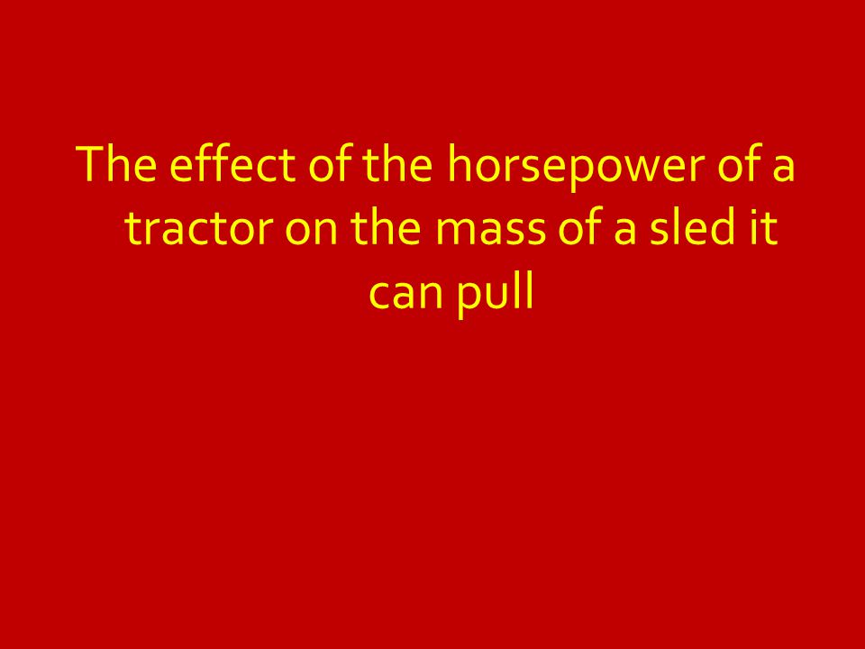 The effect of the horsepower of a tractor on the mass of a sled it can pull