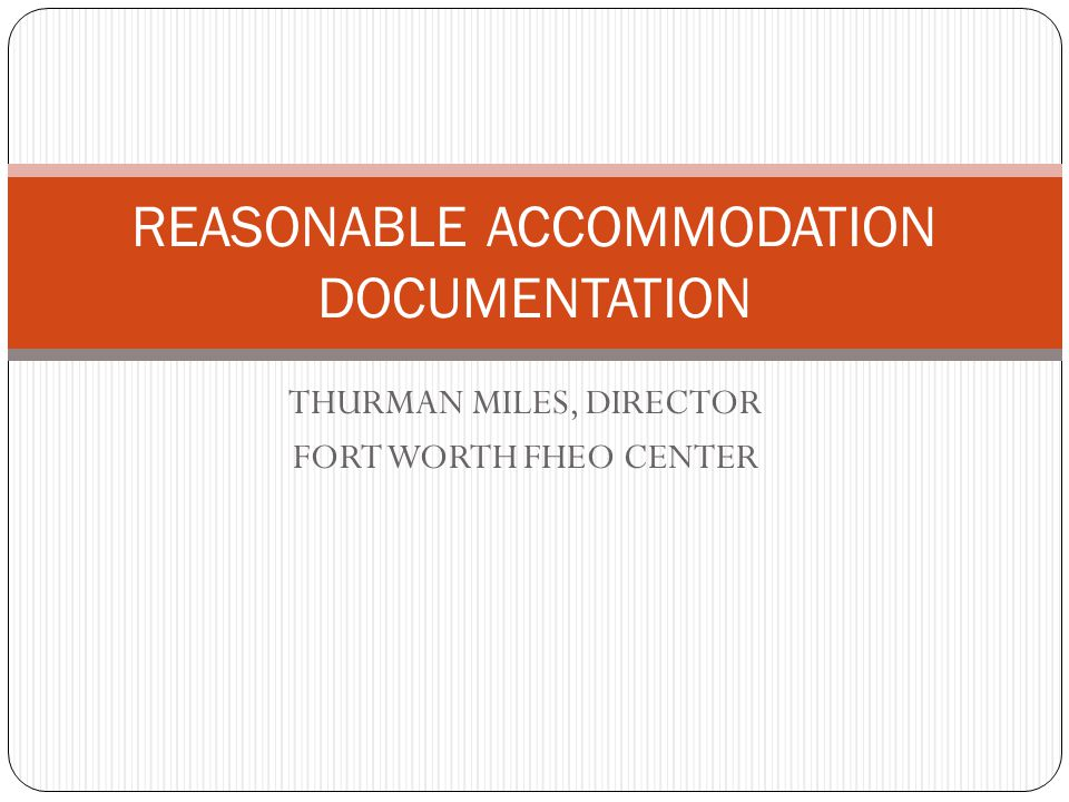 THURMAN MILES, DIRECTOR FORT WORTH FHEO CENTER REASONABLE ACCOMMODATION DOCUMENTATION