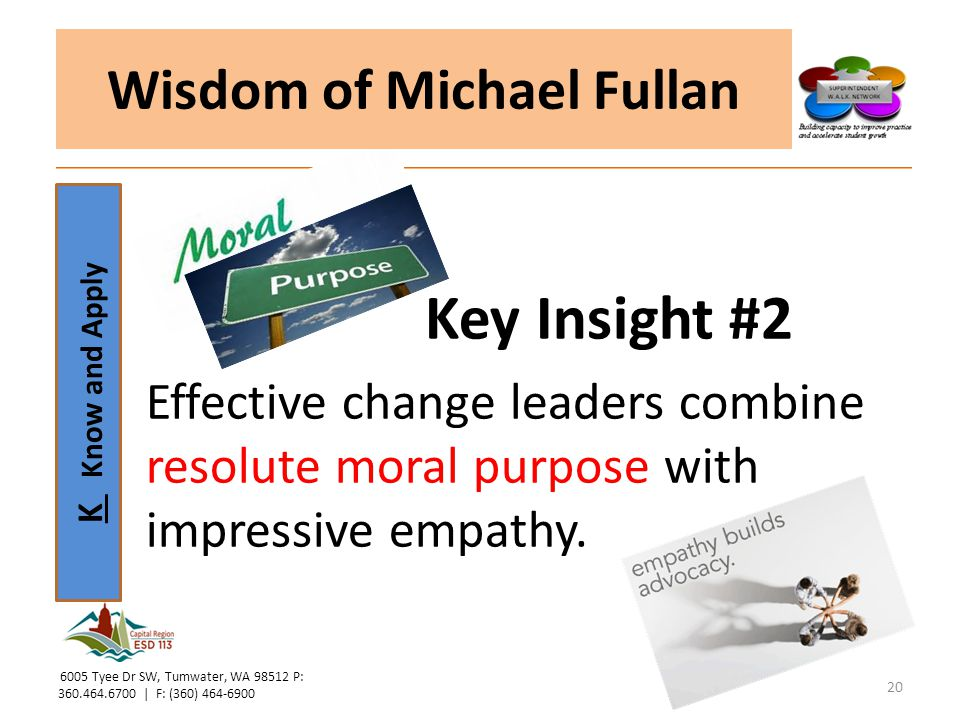 K Know and Apply Key Insight #2 Effective change leaders combine resolute moral purpose with impressive empathy.